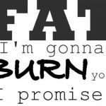 burnfat 150x150 Get Off Your Ass: 40 Workout Motivation Pictures