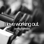 loveworkingout 150x150 Get Off Your Ass: 40 Workout Motivation Pictures