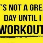 workoutday 150x150 Get Off Your Ass: 40 Workout Motivation Pictures