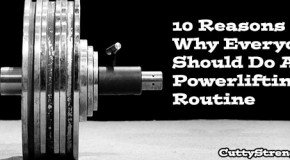 10 Reasons Why Everyone Should Do A Powerlifting Routine