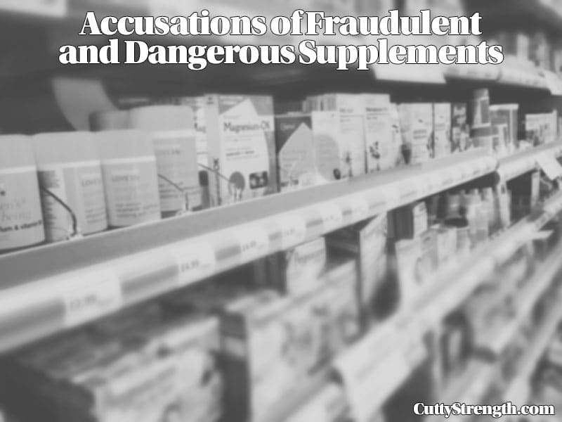 Accusations of Fradulent and Dangerous Supplements
