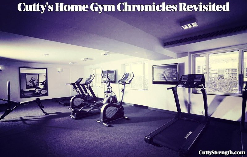 Cutty's Home Gym Chronicles Revisited Part 2
