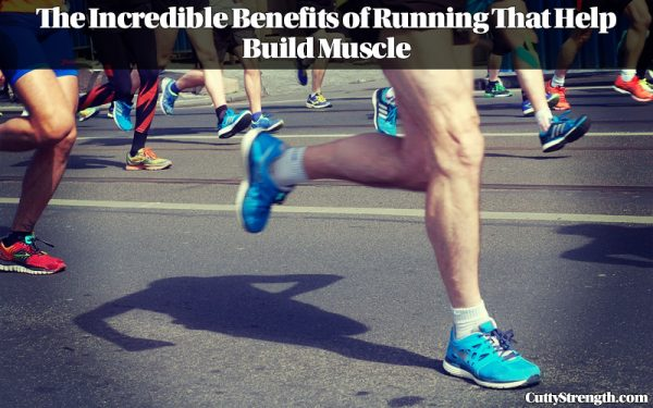 The Incredible Benefits of Running That Help Build Muscle